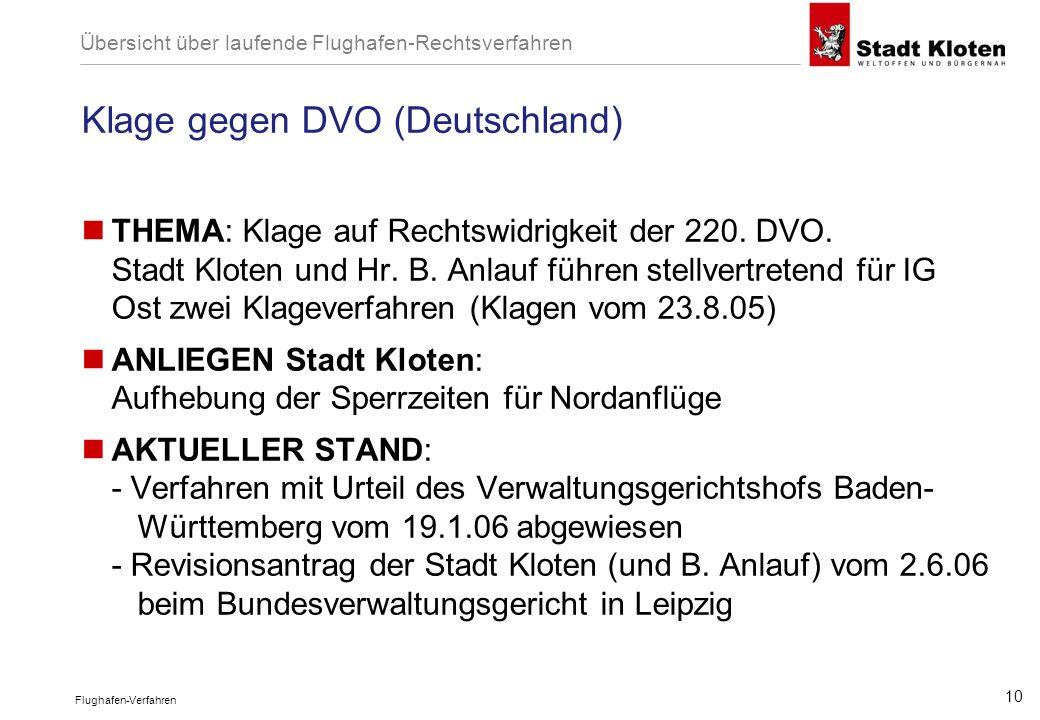 Flughafen-Verfahren 10 Klage gegen DVO (Deutschland) THEMA: Klage auf Rechtswidrigkeit der 220. DVO. Stadt Kloten und Hr. B. Anlauf führen stellvertre