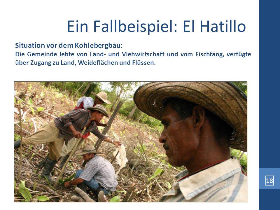 18 Ein Fallbeispiel: El Hatillo Situation vor dem Kohlebergbau: Die Gemeinde lebte von Land- und Viehwirtschaft und vom Fischfang, verfügte über Zugan
