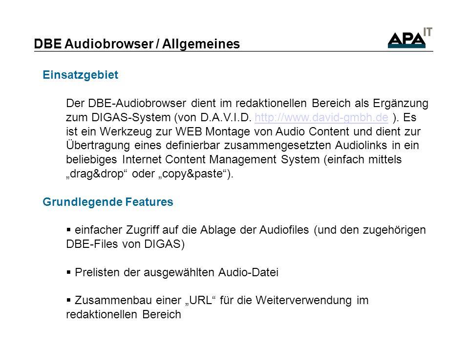 DBE Audiobrowser / Allgemeines Einsatzgebiet Der DBE-Audiobrowser dient im redaktionellen Bereich als Ergänzung zum DIGAS-System (von D.A.V.I.D.