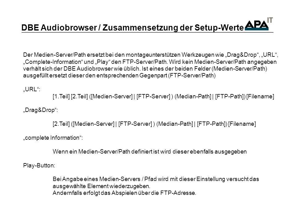 DBE Audiobrowser / Zusammensetzung der Setup-Werte Der Medien-Server/Path ersetzt bei den montageunterstützen Werkzeugen wie Drag&Drop, URL, Complete-Information und Play den FTP-Server/Path.