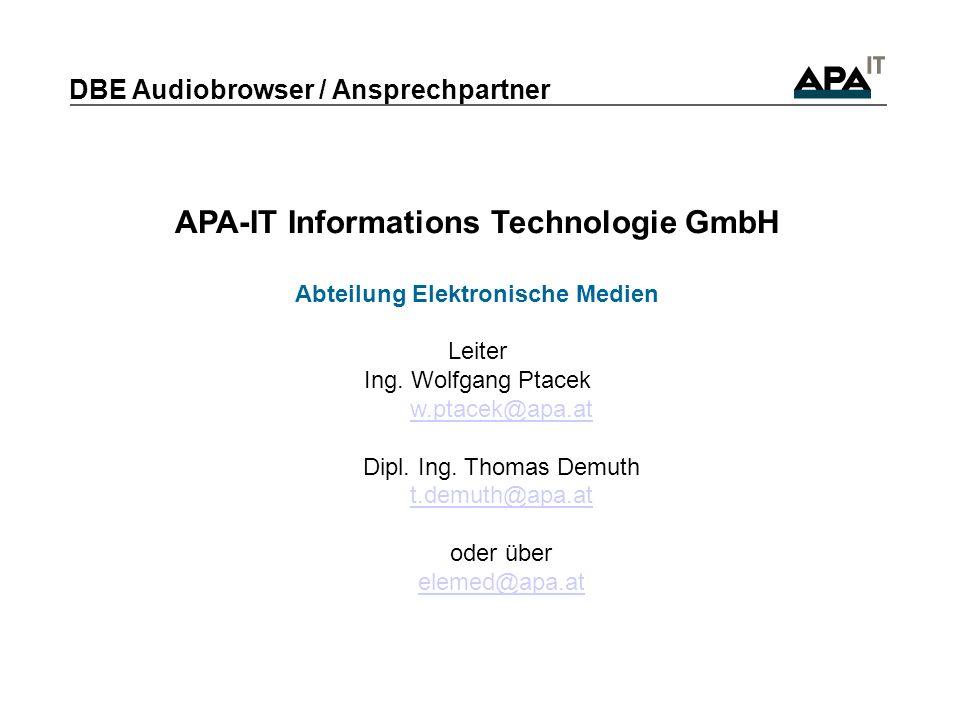 DBE Audiobrowser / Ansprechpartner APA-IT Informations Technologie GmbH Abteilung Elektronische Medien Leiter Ing.