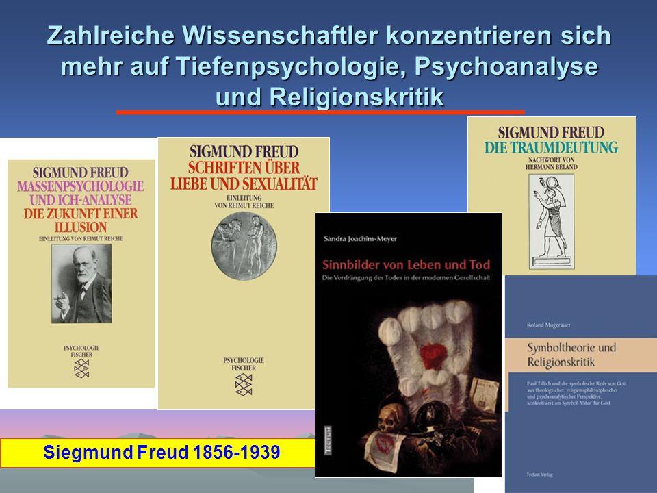 Zahlreiche Wissenschaftler konzentrieren sich mehr auf Tiefenpsychologie, Psychoanalyse und Religionskritik Siegmund Freud 1856-1939