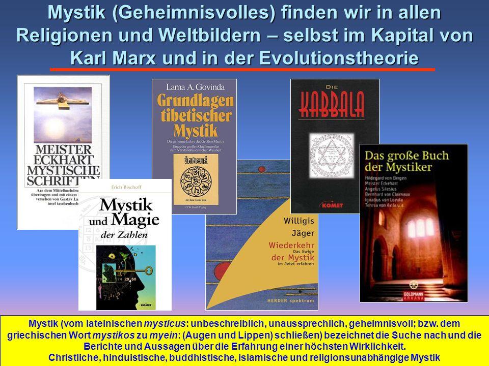 Mystik (Geheimnisvolles) finden wir in allen Religionen und Weltbildern – selbst im Kapital von Karl Marx und in der Evolutionstheorie Mystik (vom lateinischen mysticus: unbeschreiblich, unaussprechlich, geheimnisvoll; bzw.