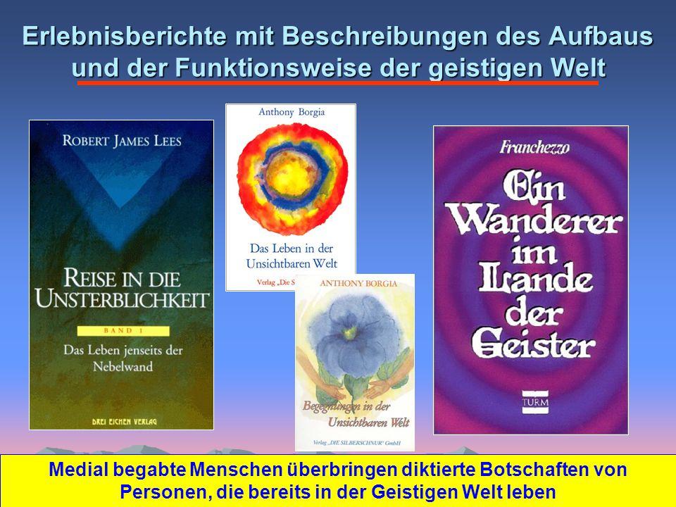 Erlebnisberichte mit Beschreibungen des Aufbaus und der Funktionsweise der geistigen Welt Medial begabte Menschen überbringen diktierte Botschaften von Personen, die bereits in der Geistigen Welt leben