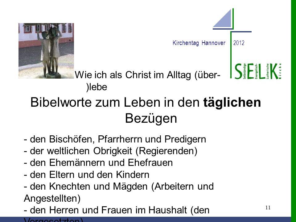 11 Kirchentag Hannover 2012 Wie ich als Christ im Alltag (über- )lebe Bibelworte zum Leben in den täglichen Bezügen - den Bischöfen, Pfarrherrn und Pr