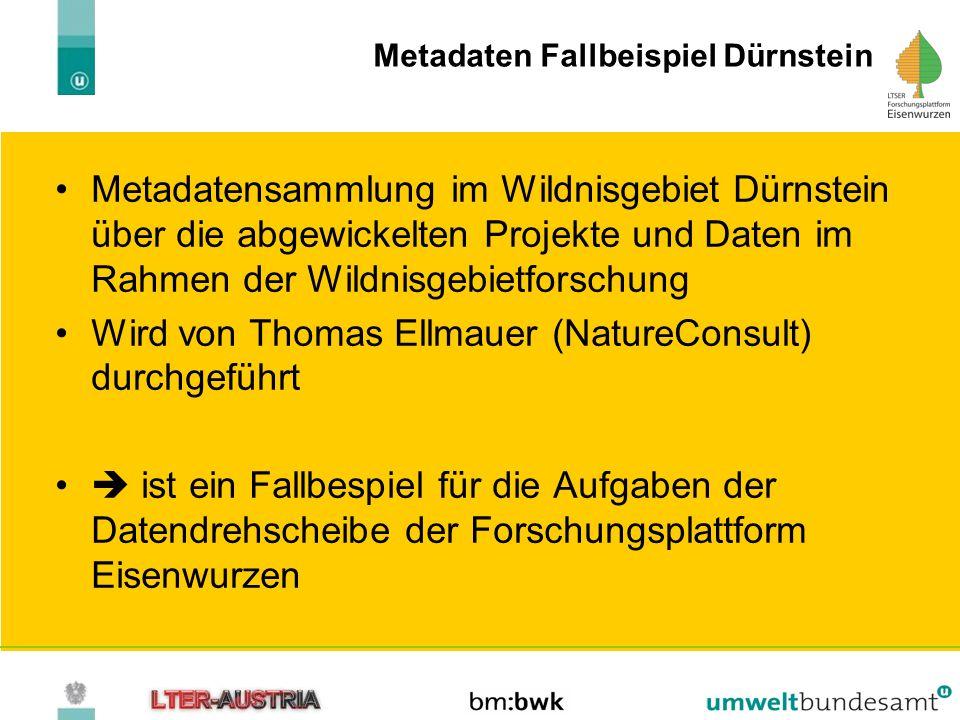 Metadaten Fallbeispiel Dürnstein Metadatensammlung im Wildnisgebiet Dürnstein über die abgewickelten Projekte und Daten im Rahmen der Wildnisgebietfor