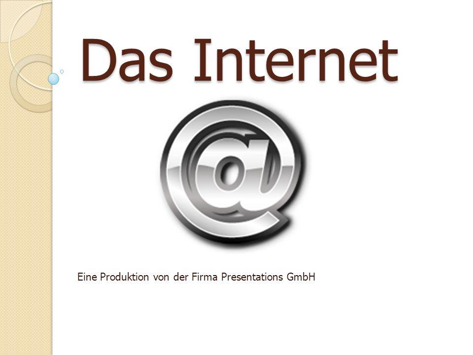 Das Internet Eine Produktion von der Firma Presentations GmbH