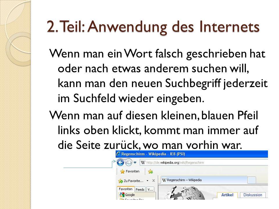 2. Teil: Anwendung des Internets Wenn man ein Wort falsch geschrieben hat oder nach etwas anderem suchen will, kann man den neuen Suchbegriff jederzei