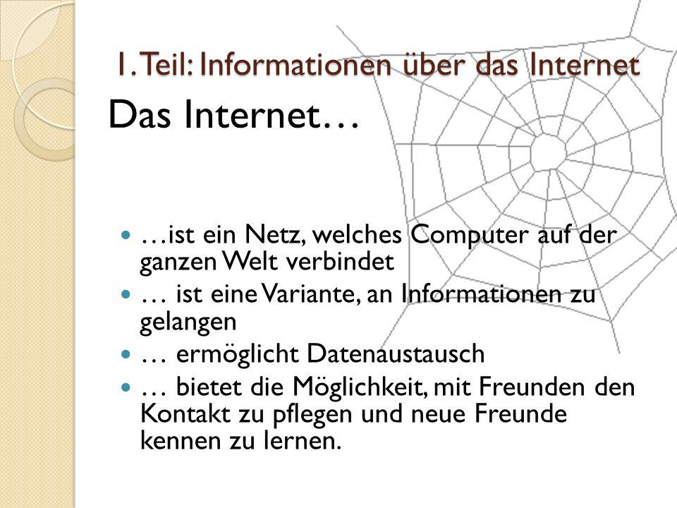 …ist ein Netz, welches Computer auf der ganzen Welt verbindet … ist eine Variante, an Informationen zu gelangen … ermöglicht Datenaustausch … bietet d