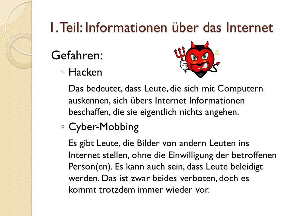 1. Teil: Informationen über das Internet Gefahren: Hacken Das bedeutet, dass Leute, die sich mit Computern auskennen, sich übers Internet Informatione
