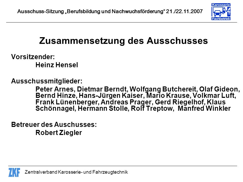 Zentralverband Karosserie- und Fahrzeugtechnik Ausschuss-Sitzung Berufsbildung und Nachwuchsförderung 21./22.11.2007 Vorsitzender: Heinz Hensel Aussch