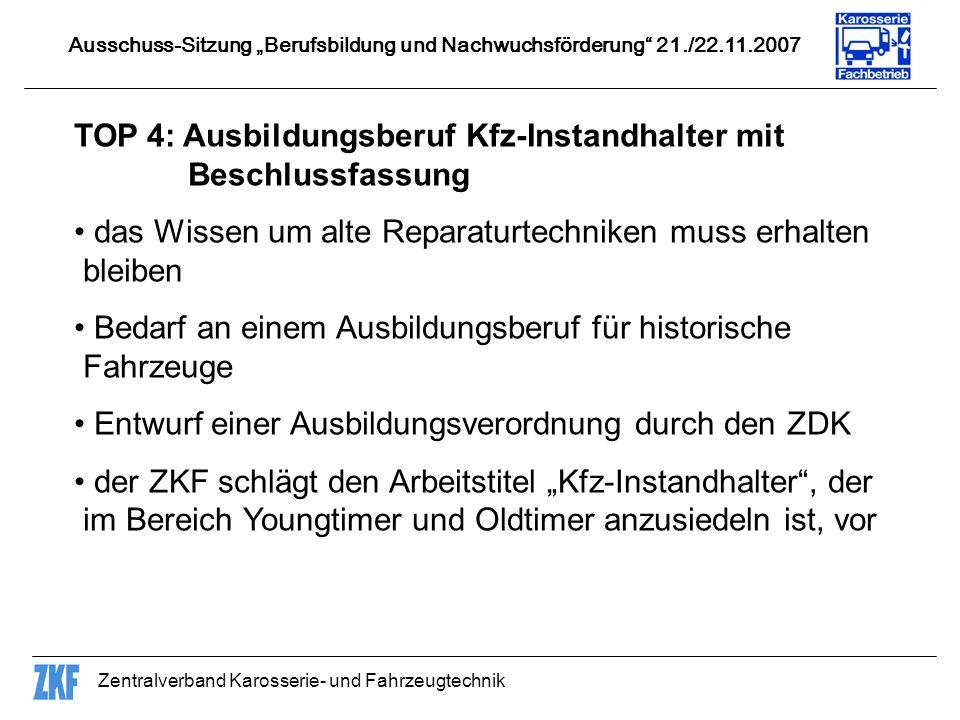Zentralverband Karosserie- und Fahrzeugtechnik TOP 4: Ausbildungsberuf Kfz-Instandhalter mit Beschlussfassung das Wissen um alte Reparaturtechniken mu