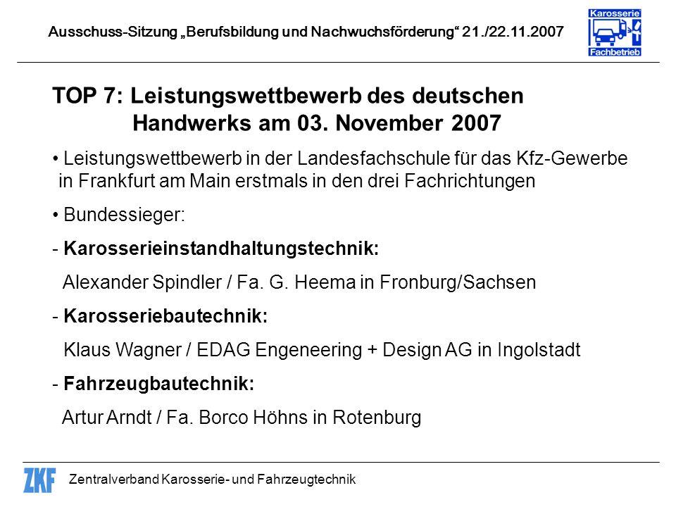 Zentralverband Karosserie- und Fahrzeugtechnik TOP 7: Leistungswettbewerb des deutschen Handwerks am 03. November 2007 Leistungswettbewerb in der Land