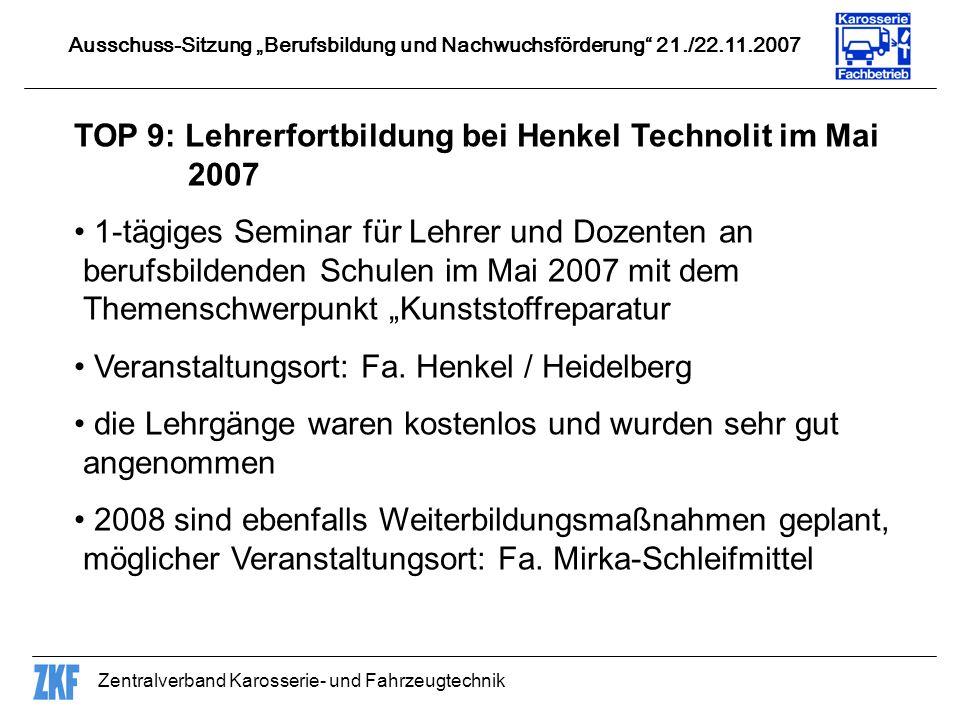 Zentralverband Karosserie- und Fahrzeugtechnik TOP 9: Lehrerfortbildung bei Henkel Technolit im Mai 2007 1-tägiges Seminar für Lehrer und Dozenten an