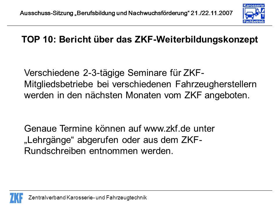 Zentralverband Karosserie- und Fahrzeugtechnik TOP 10: Bericht über das ZKF-Weiterbildungskonzept Verschiedene 2-3-tägige Seminare für ZKF- Mitgliedsb