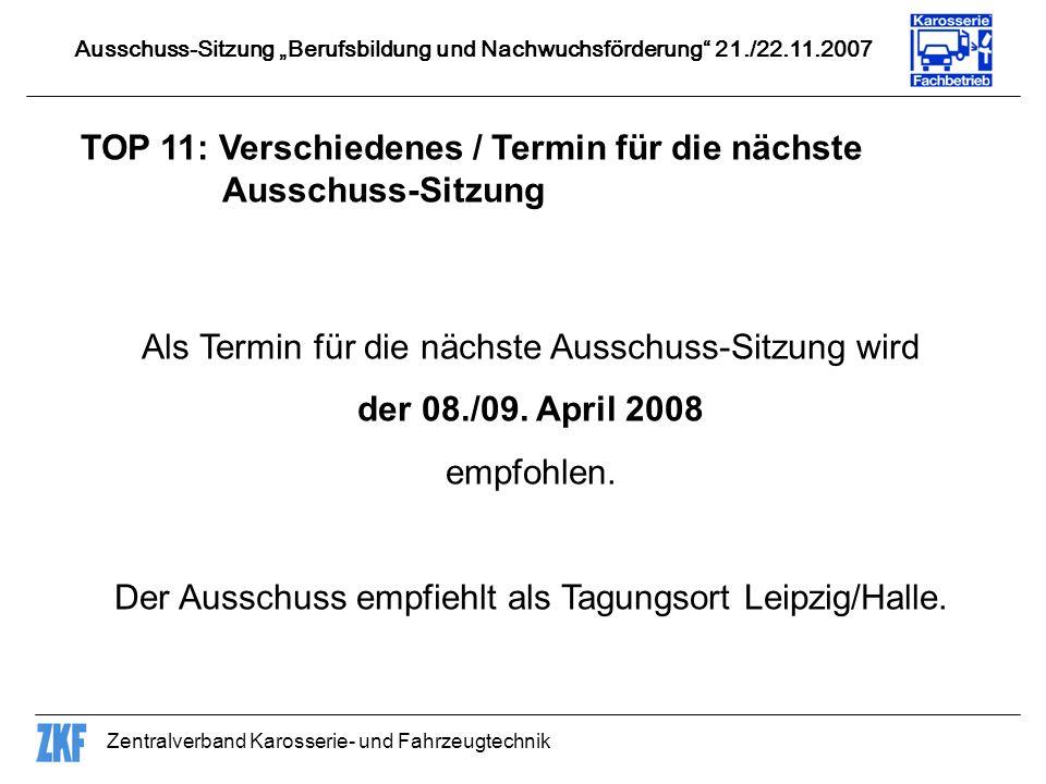 Zentralverband Karosserie- und Fahrzeugtechnik TOP 11: Verschiedenes / Termin für die nächste Ausschuss-Sitzung Als Termin für die nächste Ausschuss-S