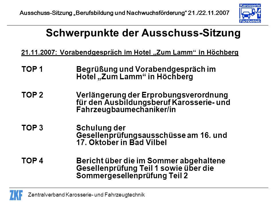 Zentralverband Karosserie- und Fahrzeugtechnik 22.11.2007: Sitzung in der Don Bosco-Bildungseinrichtung / Würzburg TOP 1Begrüßung TOP 2Anstehende Wintergesellenprüfung im Teil 2 2007/08 für den Ausbildungsberuf Karosseriebaumechaniker/in TOP 3Vorstellung des überarbeiteten und mit dem Sozialpartner abgestimmten Entwurfs der Ausbildungsverordnung TOP 4Ausbildungsberuf Kfz-Instandhalter mit Beschlussfassung TOP 5Weiterqualifizierung für Sachverständige für historische Fahrzeuge Ausschuss-Sitzung Berufsbildung und Nachwuchsförderung 21./22.11.2007