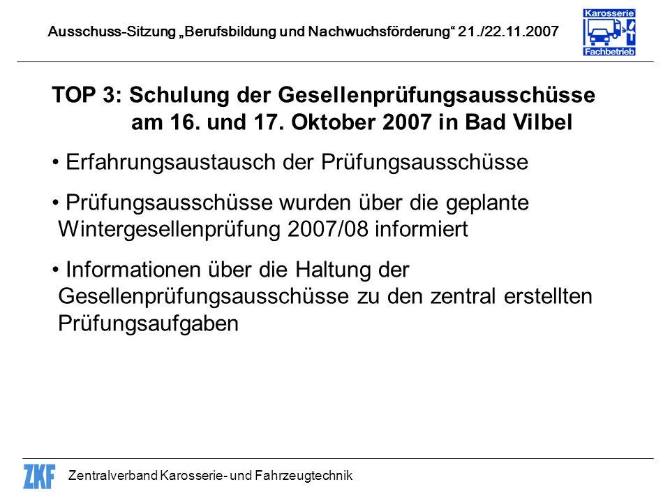 Zentralverband Karosserie- und Fahrzeugtechnik TOP 3: Schulung der Gesellenprüfungsausschüsse am 16. und 17. Oktober 2007 in Bad Vilbel Erfahrungsaust