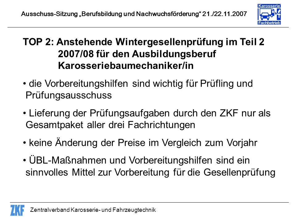 Zentralverband Karosserie- und Fahrzeugtechnik TOP 2: Anstehende Wintergesellenprüfung im Teil 2 2007/08 für den Ausbildungsberuf Karosseriebaumechani