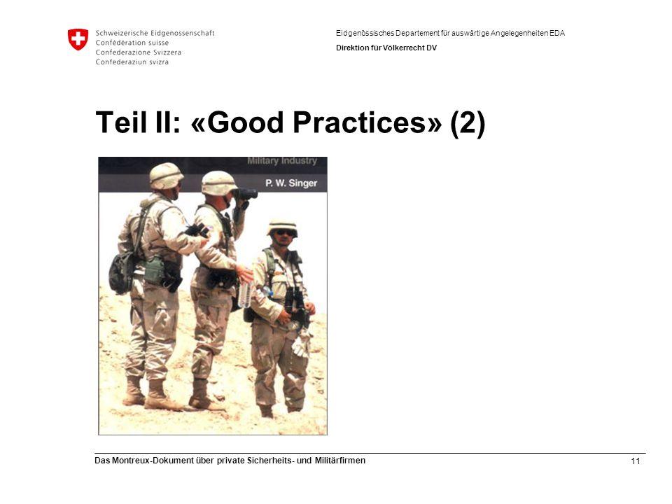 11 Das Montreux-Dokument über private Sicherheits- und Militärfirmen Eidgenössisches Departement für auswärtige Angelegenheiten EDA Direktion für Völkerrecht DV Teil II: «Good Practices» (2)