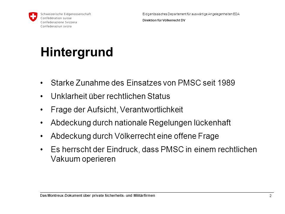 3 Das Montreux-Dokument über private Sicherheits- und Militärfirmen Eidgenössisches Departement für auswärtige Angelegenheiten EDA Direktion für Völkerrecht DV Der Aufstieg der PMSC