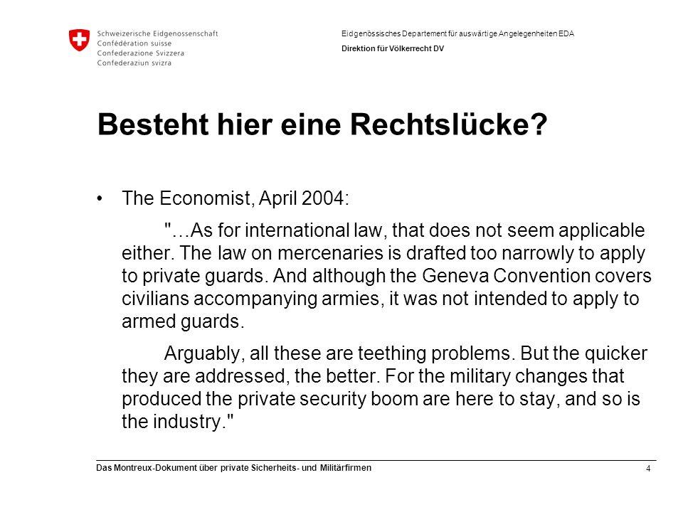 4 Das Montreux-Dokument über private Sicherheits- und Militärfirmen Eidgenössisches Departement für auswärtige Angelegenheiten EDA Direktion für Völkerrecht DV Besteht hier eine Rechtslücke.