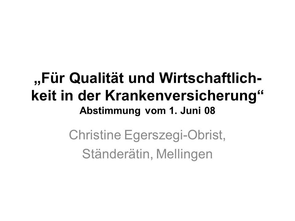 Für Qualität und Wirtschaftlich- keit in der Krankenversicherung Abstimmung vom 1. Juni 08 Christine Egerszegi-Obrist, Ständerätin, Mellingen