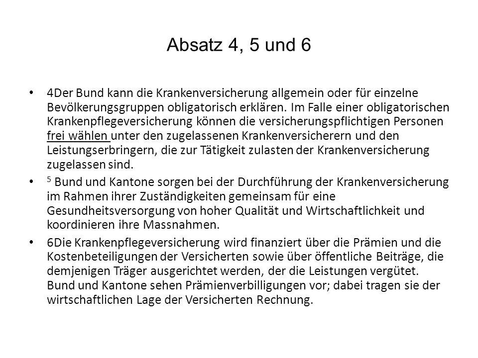 Absatz 4, 5 und 6 4Der Bund kann die Krankenversicherung allgemein oder für einzelne Bevölkerungsgruppen obligatorisch erklären. Im Falle einer obliga