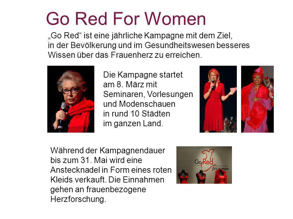 Go Red For Women Go Red ist eine jährliche Kampagne mit dem Ziel, in der Bevölkerung und im Gesundheitswesen besseres Wissen über das Frauenherz zu er