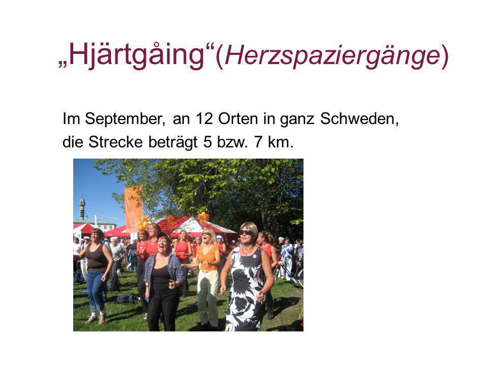 Hjärtgåing (Herzspaziergänge) Im September, an 12 Orten in ganz Schweden, die Strecke beträgt 5 bzw. 7 km.
