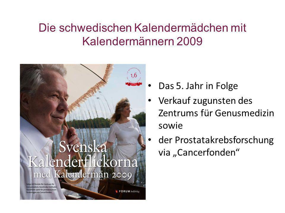 Die schwedischen Kalendermädchen mit Kalendermännern 2009 Das 5. Jahr in Folge Verkauf zugunsten des Zentrums für Genusmedizin sowie der Prostatakrebs