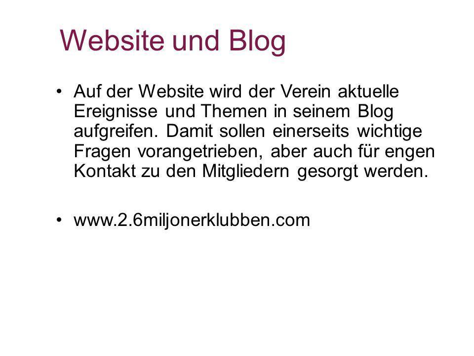 Website und Blog Auf der Website wird der Verein aktuelle Ereignisse und Themen in seinem Blog aufgreifen. Damit sollen einerseits wichtige Fragen vor