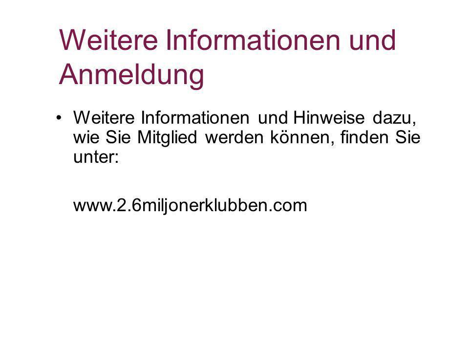 Weitere Informationen und Anmeldung Weitere Informationen und Hinweise dazu, wie Sie Mitglied werden können, finden Sie unter: www.2.6miljonerklubben.