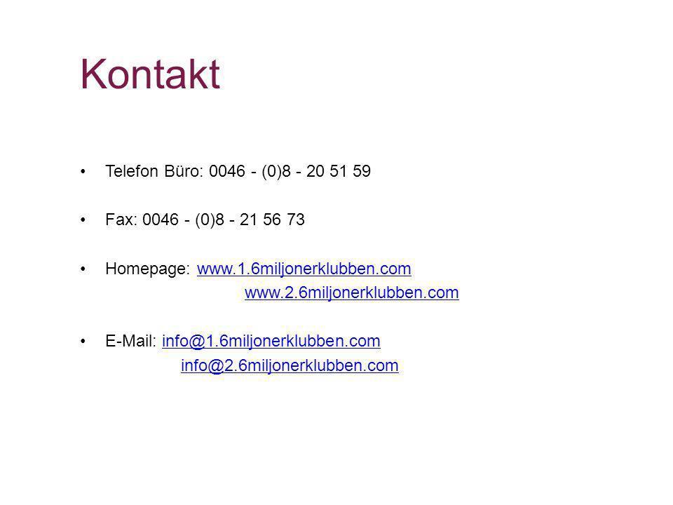 Kontakt Telefon Büro: 0046 - (0)8 - 20 51 59 Fax: 0046 - (0)8 - 21 56 73 Homepage: www.1.6miljonerklubben.comwww.1.6miljonerklubben.com www.2.6miljone