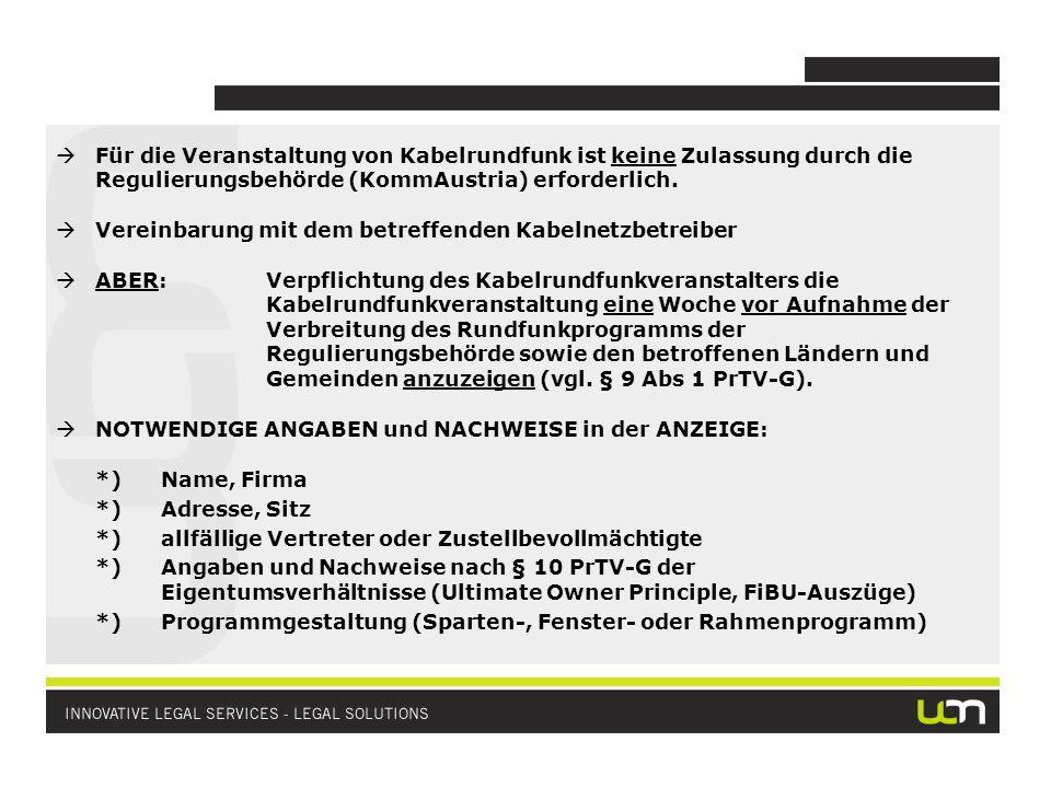 Für die Veranstaltung von Kabelrundfunk ist keine Zulassung durch die Regulierungsbehörde (KommAustria) erforderlich.