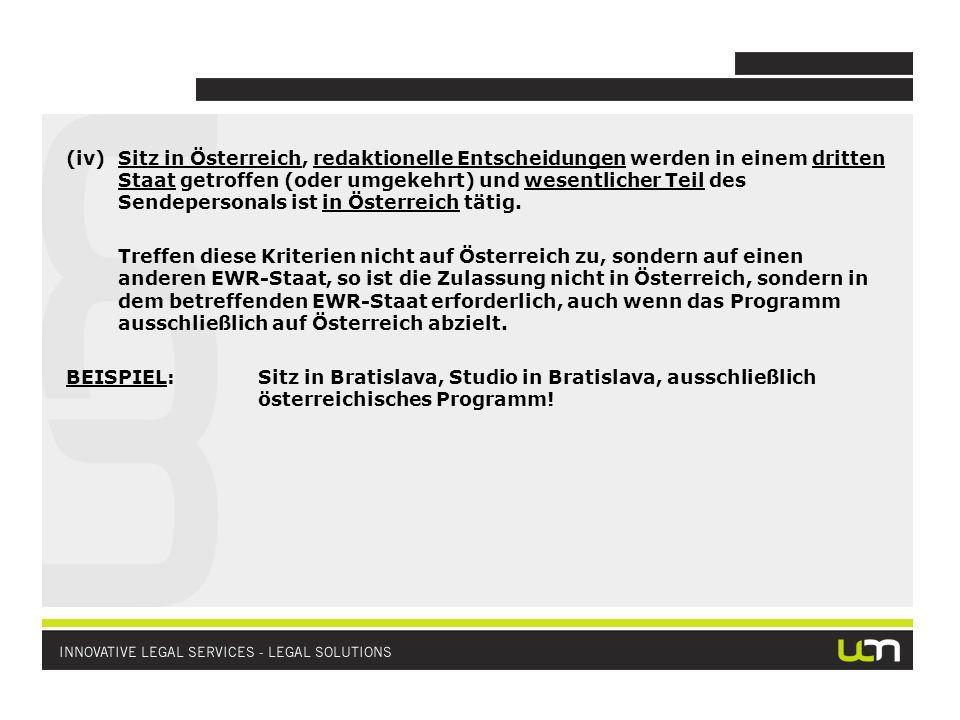(iv)Sitz in Österreich, redaktionelle Entscheidungen werden in einem dritten Staat getroffen (oder umgekehrt) und wesentlicher Teil des Sendepersonals ist in Österreich tätig.