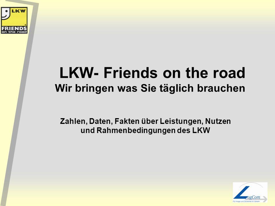LKW = regionale Güterversorgung Der LKW bringt primär die Güter des täglichen Bedarfs Beförderungsstrecken des LKW : 85 % bis 100 km Entfernung 11 % bis 300 km 4 % über 300 km
