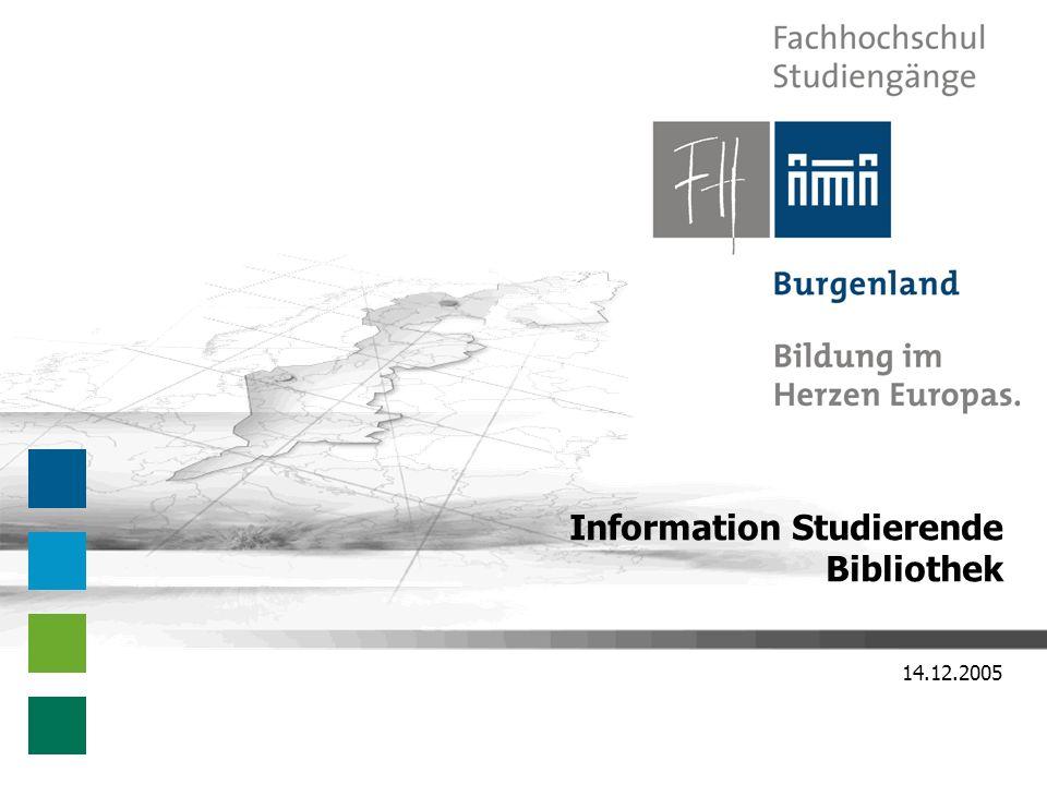 Information Studierenden – 14.12.2005 Fachhochschulstudiengänge Burgenland Bildung im Herzen Europas.
