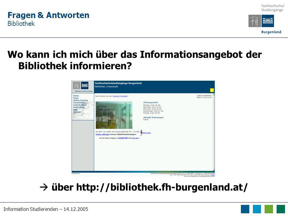 Information Studierenden – 14.12.2005 Fragen & Antworten Bibliothek Wo kann ich mich über das Informationsangebot der Bibliothek informieren.