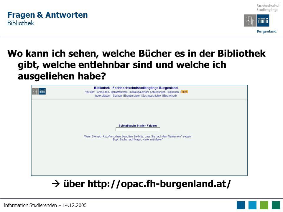 Information Studierenden – 14.12.2005 Fragen & Antworten Bibliothek Wie kann ich ein Buch anfordern, dass es nicht in der Bibliothek gibt.