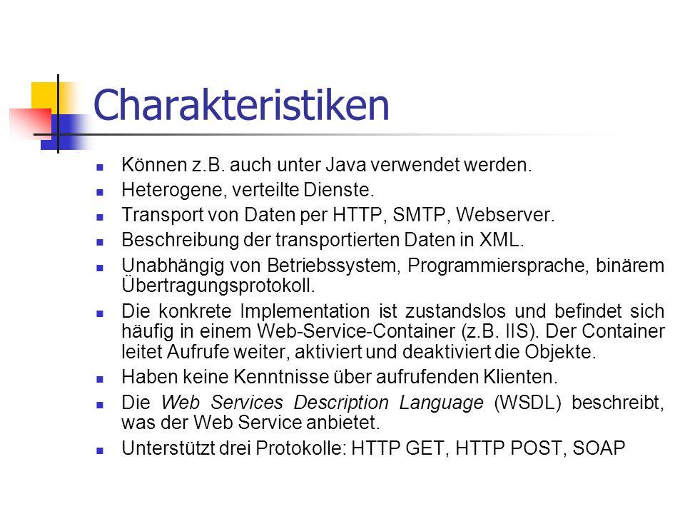 Charakteristiken Können z.B. auch unter Java verwendet werden. Heterogene, verteilte Dienste. Transport von Daten per HTTP, SMTP, Webserver. Beschreib