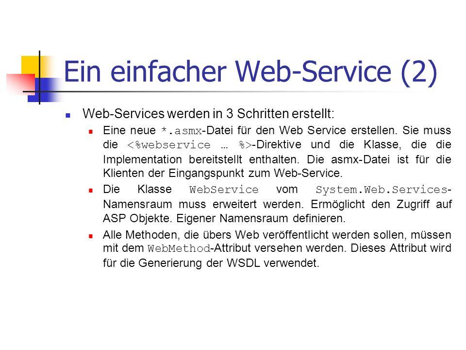 Ein einfacher Web-Service (2) Web-Services werden in 3 Schritten erstellt: Eine neue *.asmx -Datei für den Web Service erstellen. Sie muss die -Direkt