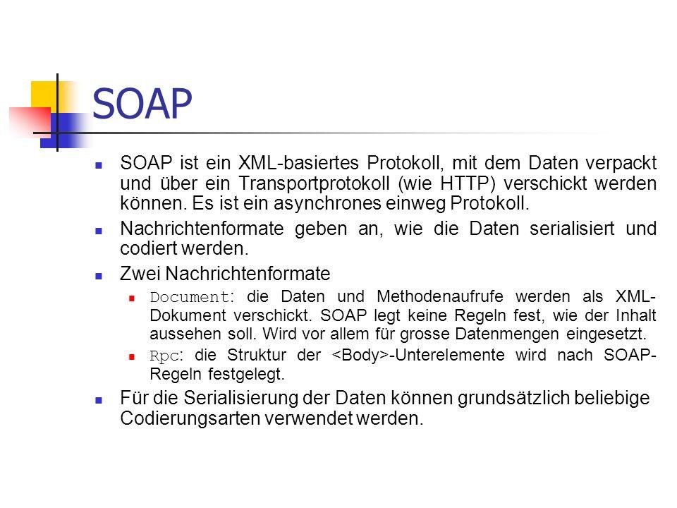 SOAP SOAP ist ein XML-basiertes Protokoll, mit dem Daten verpackt und über ein Transportprotokoll (wie HTTP) verschickt werden können. Es ist ein asyn