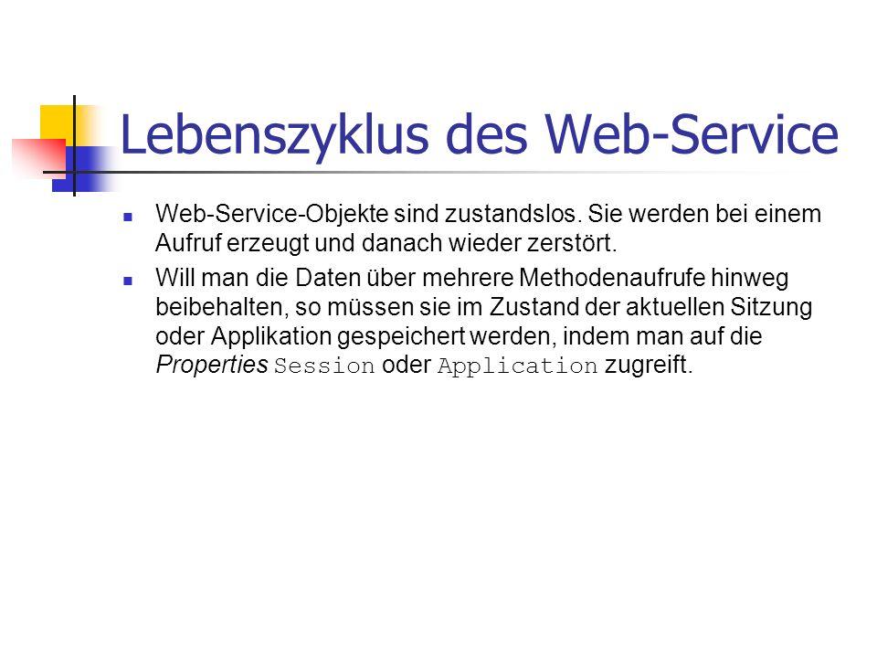 Lebenszyklus des Web-Service Web-Service-Objekte sind zustandslos. Sie werden bei einem Aufruf erzeugt und danach wieder zerstört. Will man die Daten