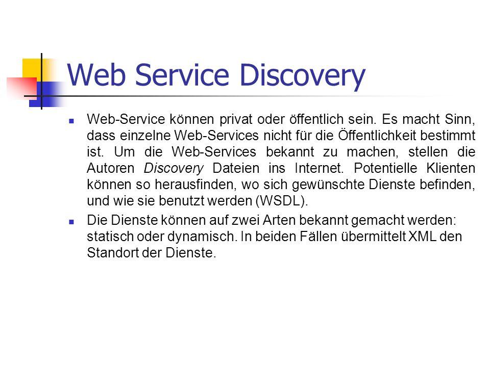Web Service Discovery Web-Service können privat oder öffentlich sein. Es macht Sinn, dass einzelne Web-Services nicht für die Öffentlichkeit bestimmt