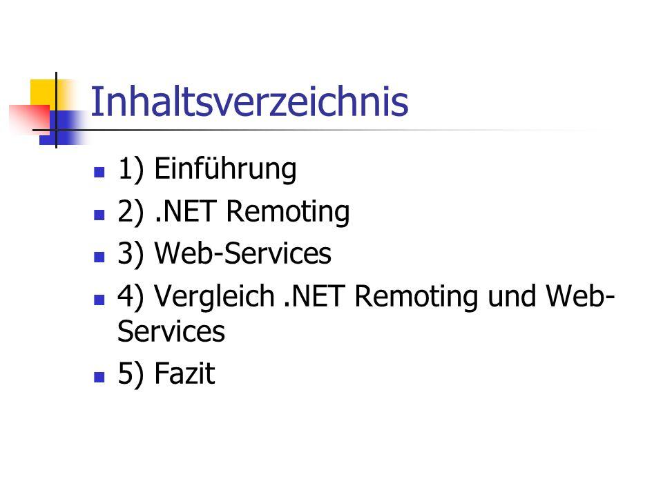 Inhaltsverzeichnis 1) Einführung 2).NET Remoting 3) Web-Services 4) Vergleich.NET Remoting und Web- Services 5) Fazit
