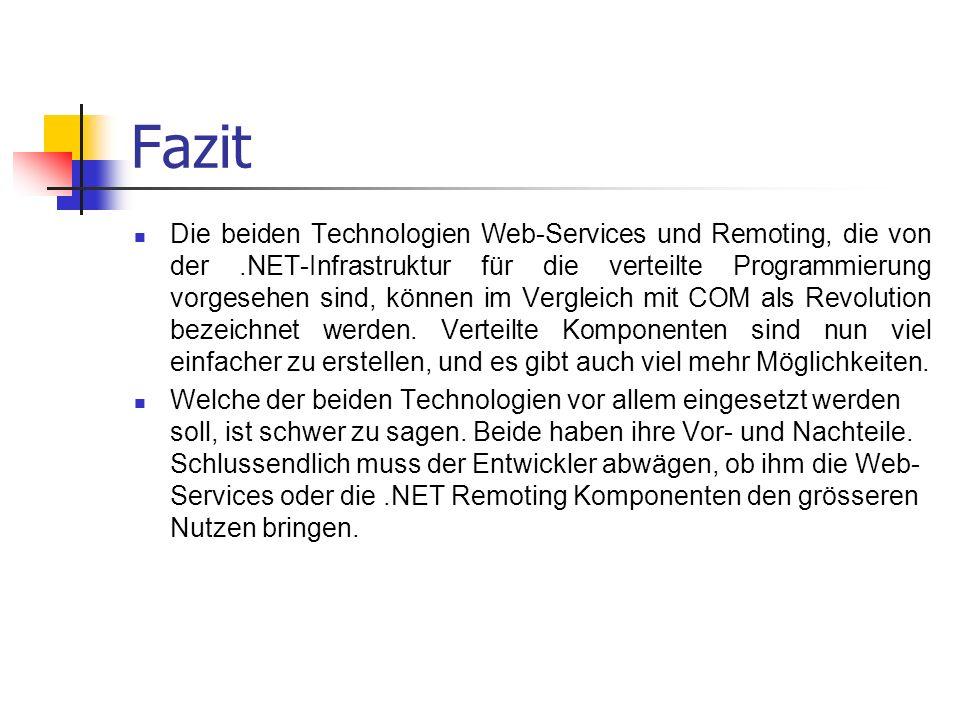 Fazit Die beiden Technologien Web-Services und Remoting, die von der.NET-Infrastruktur für die verteilte Programmierung vorgesehen sind, können im Vergleich mit COM als Revolution bezeichnet werden.