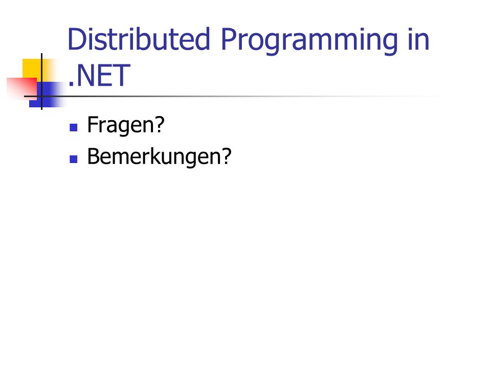 Distributed Programming in.NET Fragen? Bemerkungen?