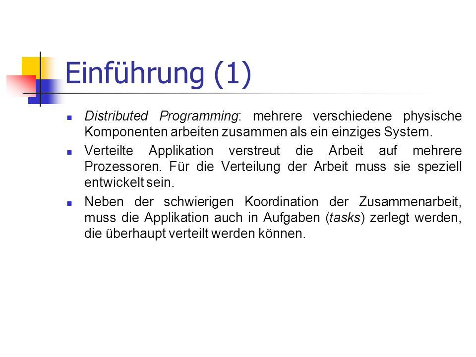 Einführung (1) Distributed Programming: mehrere verschiedene physische Komponenten arbeiten zusammen als ein einziges System.