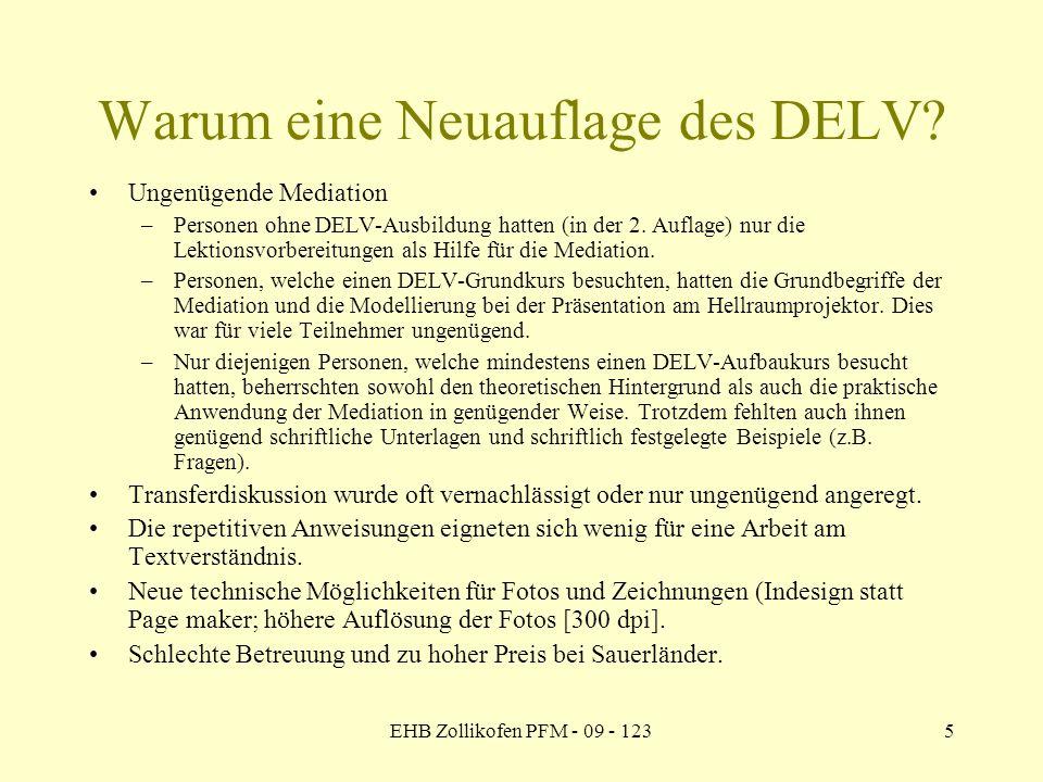 EHB Zollikofen PFM - 09 - 1235 Warum eine Neuauflage des DELV? Ungenügende Mediation –Personen ohne DELV-Ausbildung hatten (in der 2. Auflage) nur die